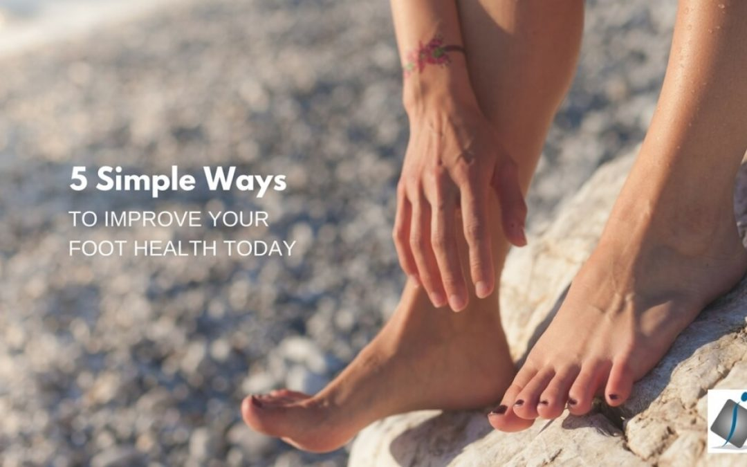 5 Simple Ways to Improve Your Foot Health Today