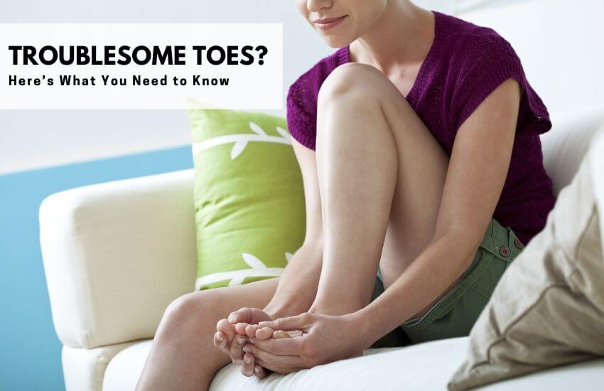 Troublesome Toes? Here's What You Need to Know
